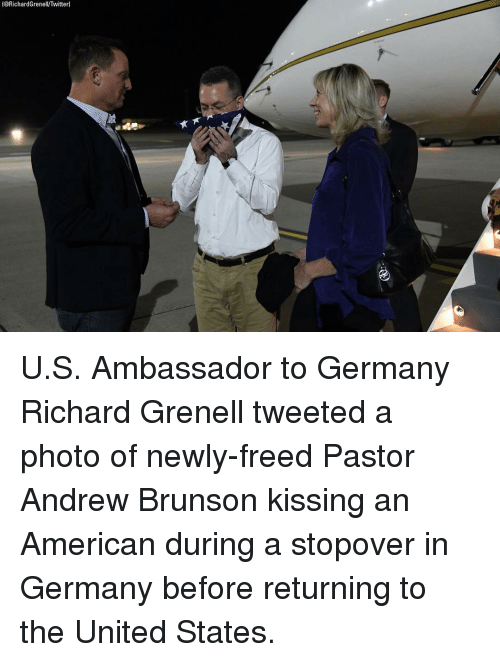 Memes, Twitter, and American: (@RichardGrenell/Twitter) U.S. Ambassador to Germany Richard Grenell tweeted a photo of newly-freed Pastor Andrew Brunson kissing an American during a stopover in Germany before returning to the United States.
