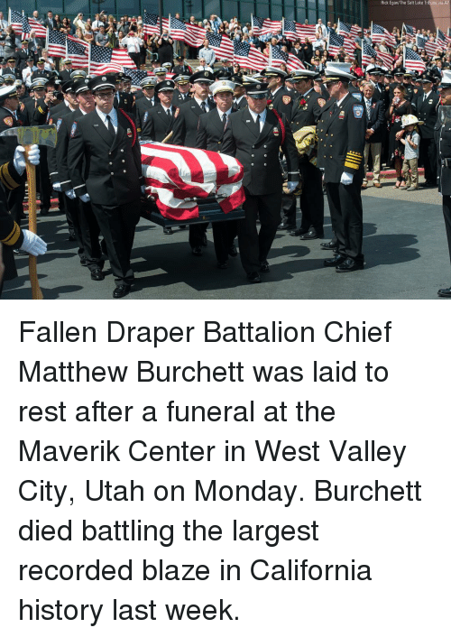 battalion: Rick Egan/The Salt Lake Tribune via A Fallen Draper Battalion Chief Matthew Burchett was laid to rest after a funeral at the Maverik Center in West Valley City, Utah on Monday. Burchett died battling the largest recorded blaze in California history last week.
