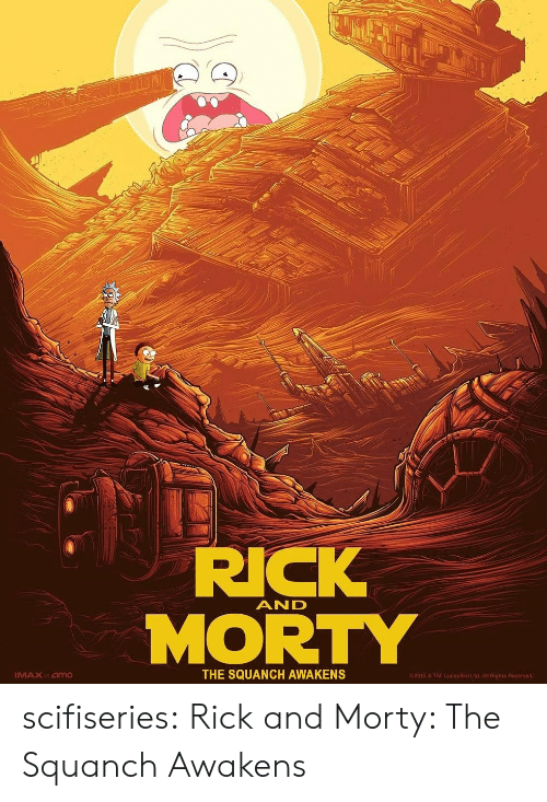 Rick and Morty, Tumblr, and Blog: RICK  MORTY  AND  MAXat amo  THE SQUANCH AWAKENS  2015 & TM Lucasfilm Ltd. All Rights Reserved scifiseries:  Rick and Morty: The Squanch Awakens