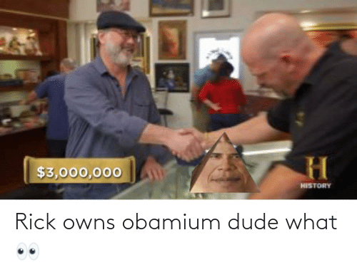 Dude What: Rick owns obamium dude what 👀