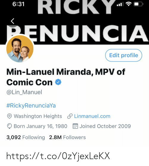 Memes, Comic Con, and 🤖: RICKY  6:31  PENUNCIA  Edit profile  Min-Lanuel Miranda, MPV of  Comic Con  @Lin_Manuel  #RickyRenunciaYa  Washington Heights Linmanuel.com  Born January 16, 1980  Joined October 2009  3,092 Following 2.8M Followers https://t.co/0zYjexLeKX