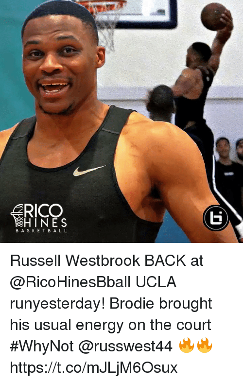 Energy, Memes, and Russell Westbrook: RICO  HINES  BAS K ETB AL L Russell Westbrook BACK at @RicoHinesBball UCLA runyesterday! Brodie brought his usual energy on the court #WhyNot @russwest44 🔥🔥 https://t.co/mJLjM6Osux