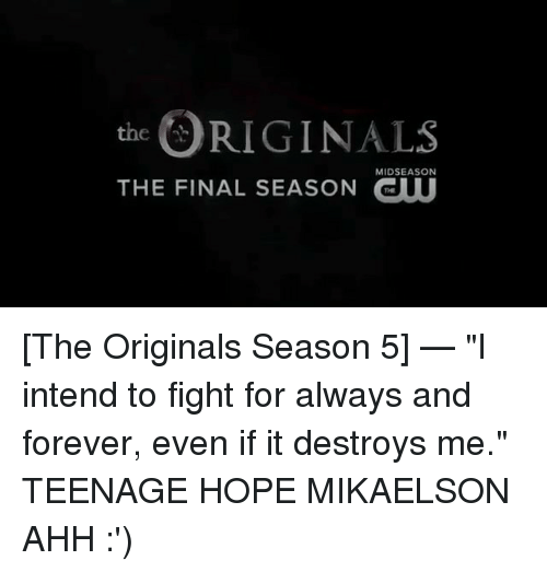 """the originals: RIGINALS  THE FINAL SEASON GUU  MIDSEASON [The Originals Season 5] — """"I intend to fight for always and forever, even if it destroys me."""" TEENAGE HOPE MIKAELSON AHH :')"""