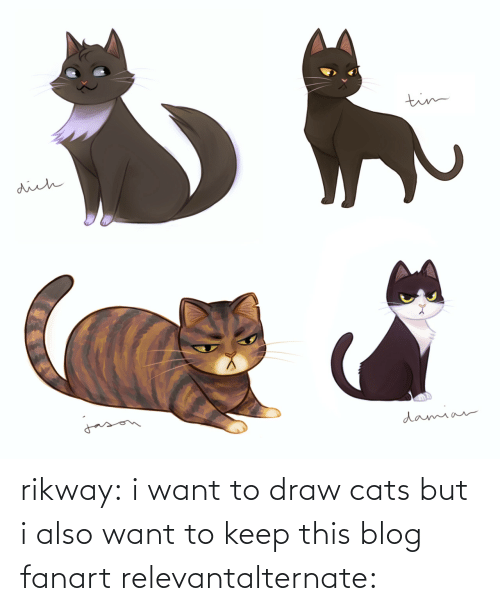relevant: rikway:  i want to draw cats but i also want to keep this blog fanart relevantalternate: