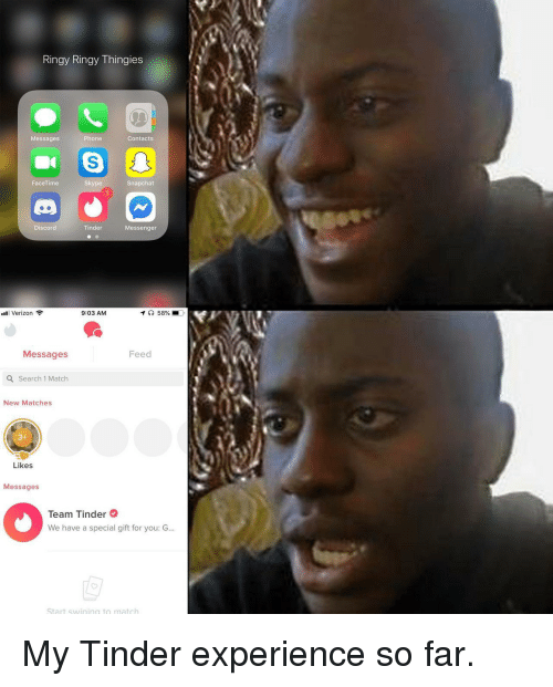 Facetime, Phone, and Snapchat: Ringy Ringy Thingies  Messages  Phone  Contacts  FaceTime  Skype  Snapchat  Discord  Tinder  Messenger  ..Il Verizon令  9:03 AM  イ( 58%-  Messages  Feed  Q Search 1 Match  New Matches  Likes  Messages  0%  Team Tinder  We have a special gift for you: G.  Start swining to match My Tinder experience so far.