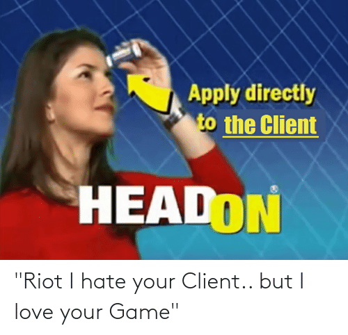 "riot: ""Riot I hate your Client.. but I love your Game"""