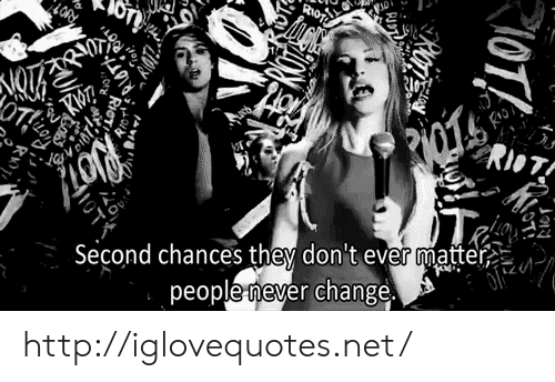 riot: RioT  Second chances they don t ever matter  people never change http://iglovequotes.net/
