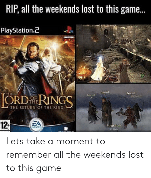 return of the king: RIP, all the weekends lost to this game..  PlayStation.2  toon  eonl  ORD RINGS  THE  leoct  tockac  THE  THE RETURN OF THE KING  12  ZA  egolas Lets take a moment to remember all the weekends lost to this game