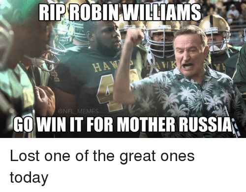 mother russia: RIP ROBIN WILLIAMS  @NFL MEMES  GOWIN IT FOR MOTHER RUSSIA Lost one of the great ones today