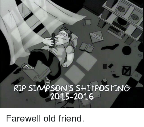 Dank, Friends, and Old: RIP SIAMPSONS SHIT POSTING  2015-2016 Farewell old friend.
