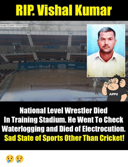wrestlers: RIP Vishal Kumar  Image Credits: Yahoo Sports  CSG  APPU  National Level Wrestler Died  In Training Stadium. He Went To Check  Waterlogging and Died of Electrocution.  Sad State of Sports Other Than Cricket! 😢😢