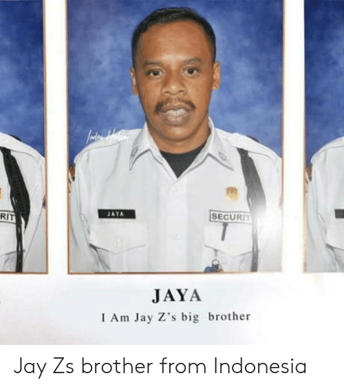Indonesia: RIT  İSECURIT  JAYA  I Am Jay Z's big brother Jay Zs brother from Indonesia