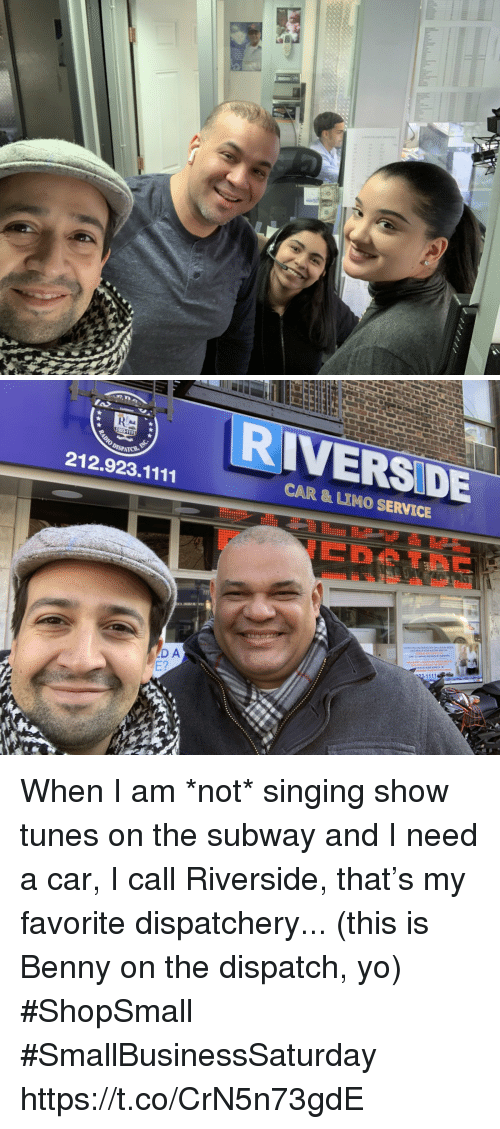 dispatch: RIVERSIDE  212.923.1111  CAR & LIMO SERVICE  23-1111  D A When I am *not* singing show tunes on the subway and I need a car, I call Riverside, that's my favorite dispatchery... (this is Benny on the dispatch, yo) #ShopSmall #SmallBusinessSaturday https://t.co/CrN5n73gdE