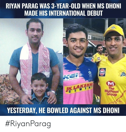 Memes, International, and Old: RIYAN PARAG WAS 3-YEAR-OLD WHEN MS DHONI  MADE HIS INTERNATIONAL DEBUT  Gulf  KING  The  Muthoot  M E N  C E  Group  YESTERDAY, HE BOWLED AGAINST MS DHONI #RiyanParag