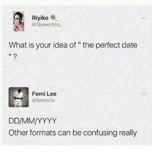 """Memes, Date, and What Is: Riyike  @Queentito  What is your idea of""""the perfect date  Femi Lee  @femscie  Other formats can be confusing really"""
