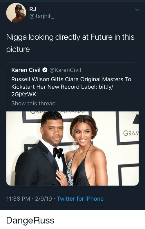 Ciara, Future, and Iphone: RJ  @itsrjhill  Nigga looking directly at Future in this  picture  Karen Civil @KarenCivil  Russell Wilson Gifts Ciara Original Masters To  Kickstart Her New Record Label: bit.ly/  2GjXzWK  Show this thread  GRAN  11:38 PM 2/9/19 Twitter for iPhone DangeRuss