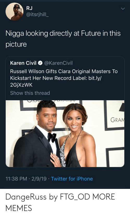 Russell Wilson: RJ  @itsrjhill  Nigga looking directly at Future in this  picture  Karen Civil @KarenCivil  Russell Wilson Gifts Ciara Original Masters To  Kickstart Her New Record Label: bit.ly/  2GjXzWK  Show this thread  GRAN  11:38 PM 2/9/19 Twitter for iPhone DangeRuss by FTG_OD MORE MEMES