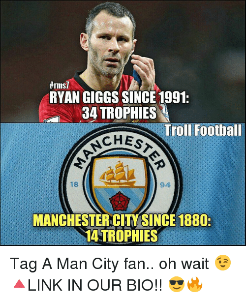 Giggly:  #rms7  RYAN GIGGS SINCE 1991:  34 TROPHIES  Troll Football  CHES  18  94  MANCHESTER CITY SINCE 1880-  14 TROPHIES Tag A Man City fan.. oh wait 😉 🔺LINK IN OUR BIO!! 😎🔥