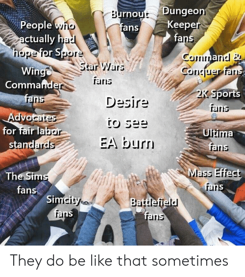 Mass Effect: rnout Dungeo  fans  People yno  ctually h  Keep  fa  Star Wars  TErris  Winge  Commande  Sports  Desire  rains  raris  for fair la  Ultima  EA burn  sta  arns  The Sim  fans  Mass Effect  rar  Si  ans They do be like that sometimes