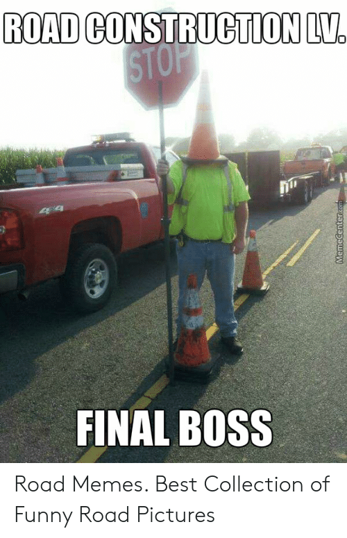 Road Construction L Final Boss Road Memes Best Collection Of Funny