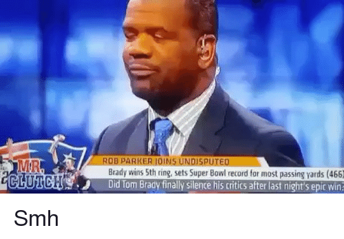 Epic Winning: ROB PARKER IOINS UNDISPUTED  Brady wins 5th ring, sets Super Bowl record for most passing yards (466)  J Did Tom Brady finally silence his critics after last night epic win? Smh