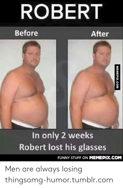 Funny, Omg, and Tumblr: ROBERT  Before  After  In only 2 weeks  Robert lost his glasses  FUNNY STUFF ON MEMEPIX.COM  MEMEPIX.COM Men are always losing thingsomg-humor.tumblr.com