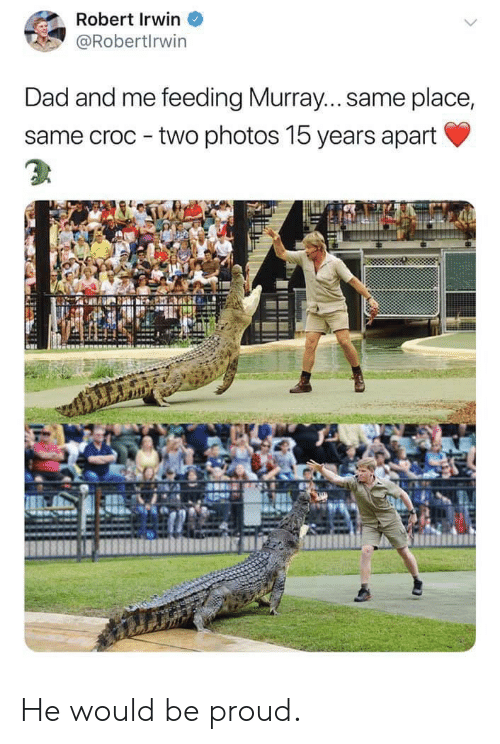 croc: Robert Irwin  @Robertlrwin  Dad and me feeding Murray... same place,  same croc two photos 15 years apart He would be proud.