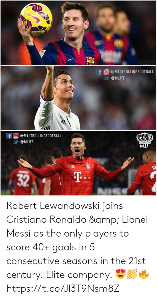 company: Robert Lewandowski joins Cristiano Ronaldo & Lionel Messi as the only players to score 40+ goals in 5 consecutive seasons in the 21st century.  Elite company. 😍👏🔥 https://t.co/Jl3T9Nsm8Z