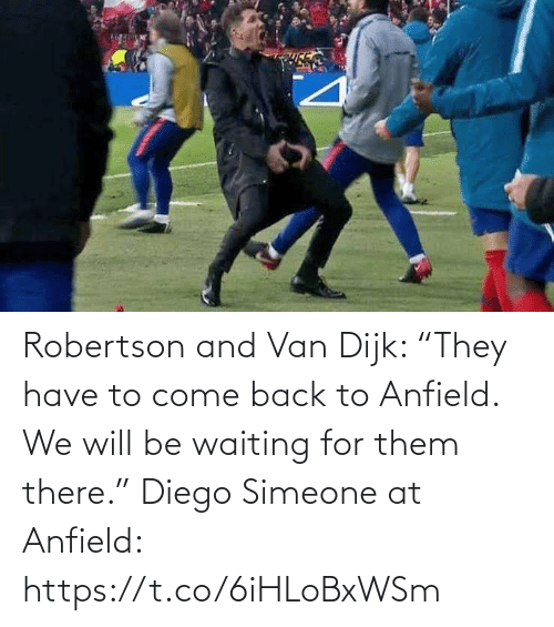 "Waiting...: Robertson and Van Dijk: ""They have to come back to Anfield. We will be waiting for them there.""  Diego Simeone at Anfield: https://t.co/6iHLoBxWSm"