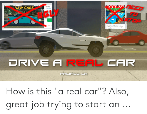 How Do You Drive A Car In Roblox On A Phone Roblo Eed Fhsch Ol New Cars Urbis To Car Roblox High Drive Areal Car Pacifico Ca How Is This A Real Car Also Great Job Trying To Start An Cars Meme