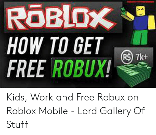 ROBLOX HOW TO GET FREE ROBUX! R$ 7k+ | Work Meme on awwmemes com