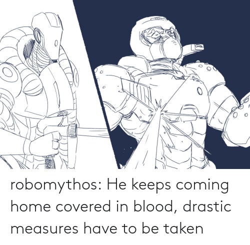 blood: robomythos:  He keeps coming home covered in blood, drastic measures have to be taken