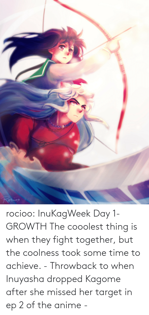 her: rocioo:  InuKagWeek Day 1- GROWTH The cooolest thing is when they fight together, but the coolness took some time to achieve. - Throwback to when Inuyasha dropped Kagome after she missed her target in ep 2 of the anime -