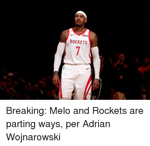 Parting: ROCKETS  7 Breaking: Melo and Rockets are parting ways, per Adrian Wojnarowski