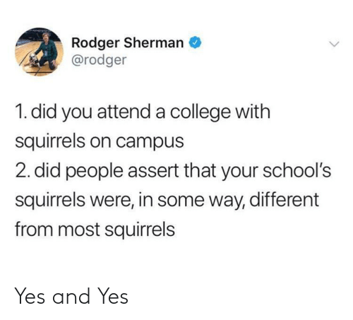 Campus: Rodger Sherman  @rodger  1. did you attend a college with  squirrels on campus  2. did people assert that your school's  squirrels were, in some way, different  from most squirrels Yes and Yes