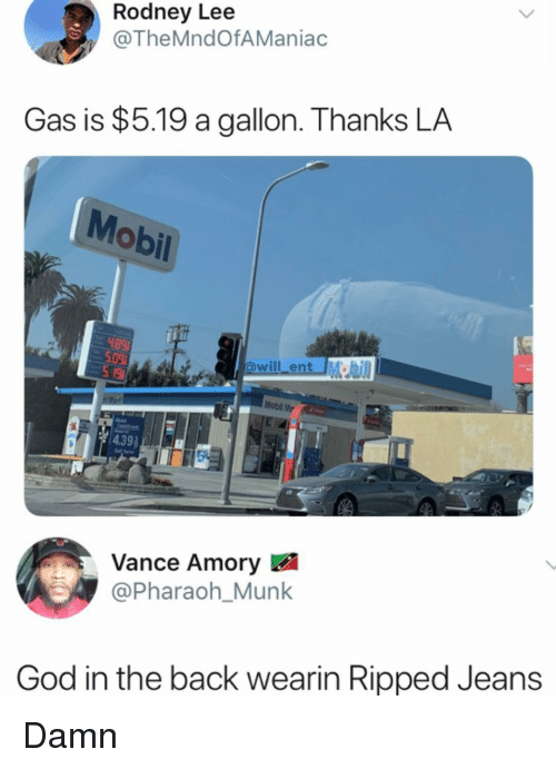 God, Memes, and Back: Rodney Lee  @TheMndOfAManiac  Gas is $5.19 a gallon. Thanks LA  Mobil  will ent M  Mobl Me  Vance Amory  @Pharaoh_Munk  God in the back wearin Ripped Jeans Damn