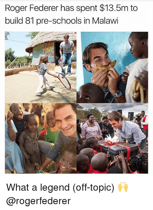 federer: Roger Federer has spent $13.5m to  build 81 pre-schools in Malawi What a legend (off-topic) 🙌 @rogerfederer