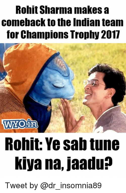 champions trophy: Rohit Sharma makes a  comeback to the Indian team  for Champions Trophy 2017  WOin  Rohit: Ye Sab tune  kiya na, jaadu Tweet by @dr_insomnia89