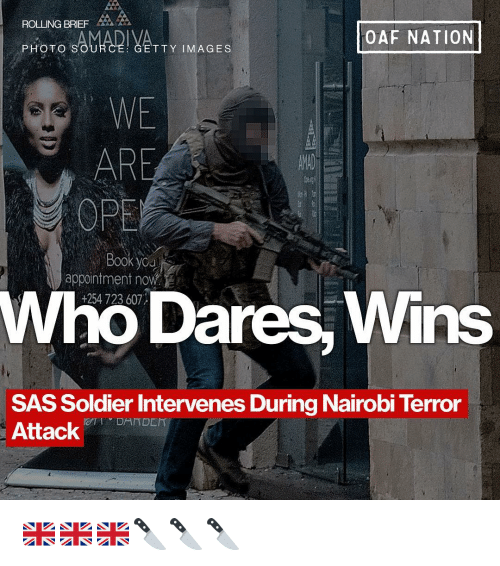 sas: ROLLING BRIEF  PHOTO  OAF NATION  YATT Y IMAGES  WE  ARE  OPE  Booky  appointment now  +254 723 607  Who Dares, Wins  SAS Soldier Intervenes During Nairobi Terror  AttackDET 🇬🇧🇬🇧🇬🇧🔪🔪🔪