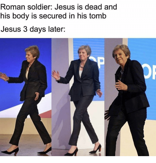 Rough Roman: Roman soldier: Jesus is dead and  his body is secured in his tomlb  Jesus 3 days later: