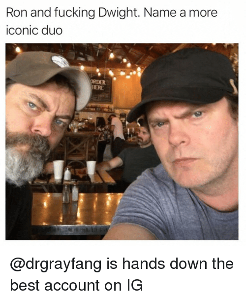 Fucking, Memes, and Best: Ron and fucking Dwight. Name a more  iconic duo  ORDER  HERE @drgrayfang is hands down the best account on IG