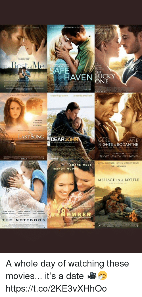 message in a bottle: RON  HOUGH  SAFE  THE  HAVEN UCKY  ONE  PRIL 20 2012  channing tatum  amanda seyfried  LAST SONGDEARJ  RICHARD  DIANE  LANE  NIGHTS IN RODANTHE  ERE  APRIL  KEVIN COSTNER ROBIN WRIGHT PENN  PAUL NEWMAN  SHANE WEST  MANDY MO0  MESSAGE IN A BOTTLE  EMBER A whole day of watching these movies... it's a date 🎥🤧 https://t.co/2KE3vXHhOo