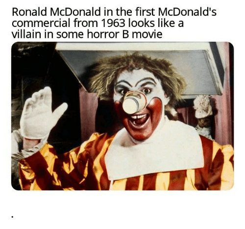McDonalds, Movie, and Villain: Ronald McDonald in the first McDonald's  commercial from 1963 looks like a  villain in some horror B movie .