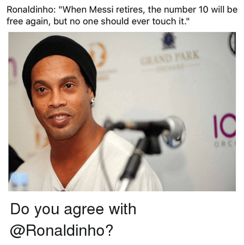 """Memes, Free, and Messi: Ronaldinho: """"When Messi retires, the number 10 will be  free again, but no one should ever touch it.""""  IC  o B Do you agree with @Ronaldinho?"""