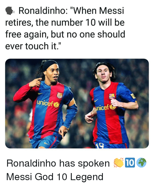 """God, Memes, and Free: Ronaldinho: """"When Messi  retires, the number 10 will be  free again, but no one should  ever touch it.""""  unicef  nicef Ronaldinho has spoken 👏🔟🌍 Messi God 10 Legend"""