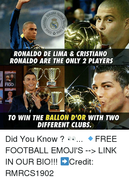 De Lima: RONALDO DE LIMA & CRISTIANO  RONALDO ARE THE ONLY 2 PLAYERS  FIGO  TO WIN THE BALLON D'OR WITH TWO  DIFFERENT CLUBS. Did You Know ? 👀... 🔹FREE FOOTBALL EMOJI'S --> LINK IN OUR BIO!!! ➡️Credit: RMRCS1902