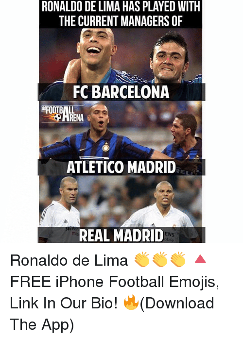 De Lima: RONALDO DE LIMA HAS PLAYED WITH  THE CURRENT MANAGERS OF  FC BARCELONA  FOOTBALL  ATLETICO MADRID  REAL MADRID  ENS  obae Ronaldo de Lima 👏👏👏 🔺FREE iPhone Football Emojis, Link In Our Bio! 🔥(Download The App)