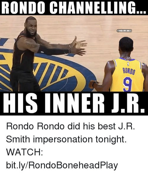 rondo: RONDO CHANNELLING  ONBAMEMES  RONDO  HIS INNER J.R Rondo Rondo did his best J.R. Smith impersonation tonight.  WATCH: bit.ly/RondoBoneheadPlay