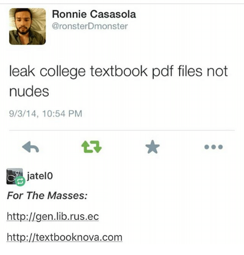 Textbooking: Ronnie Casasola  @ronster Dmonster  leak college textbook pdf files not  nudes  9/3/14, 10:54 PM  jatelo  For The Masses:  http://gen.lib.rus.ec  http://textbooknova.com