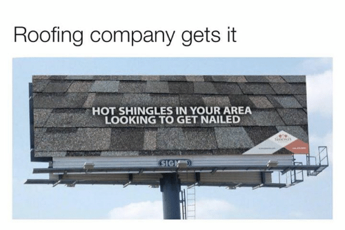 Dank, 🤖, and Shingles: Roofing company gets it  HOT SHINGLES IN YOUR AREA  LOOKING TO GET NAILED  sisONIS  SIGN